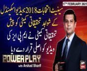Power Play | Arshad Sharif | ARYNews | 17th FEBRUARY 2021<br/><br/>(Current Affairs)<br/>Host:<br/>- Arshad Sharif<br/><br/>Guests:<br/>- Usman Dar (Federal Minister)<br/>- Miftah Ismail (PML-N)<br/>- Sardar Latif Khosa (PPP)